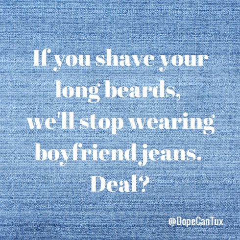 If you shave your long beards, we'll
